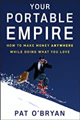 Your Portable Empire: How to Make Money Anywhere While Doing What You Love Kindle Edition