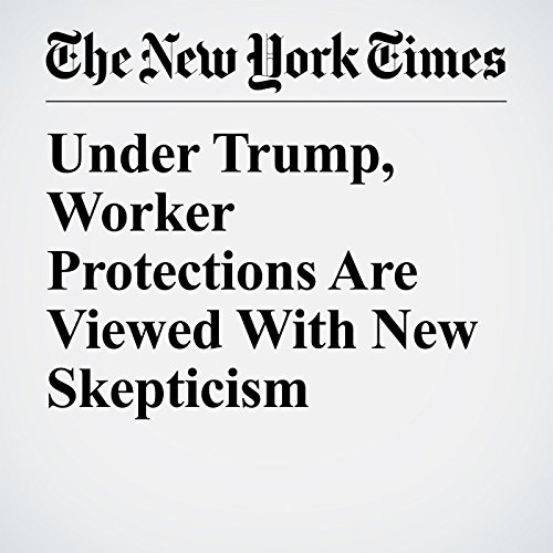 Under Trump, Worker Protections Are Viewed With New Skepticism audiobook cover art