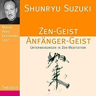 Zen-Geist Anfänger-Geist     Unterweisungen in Zen-Meditation              Autor:                                                                                                                                 Shunryu Suzuki                               Sprecher:                                                                                                                                 Miguel Herz-Kestranek                      Spieldauer: 1 Std. und 17 Min.     319 Bewertungen     Gesamt 4,6