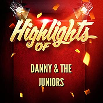 Highlights of Danny & The Juniors