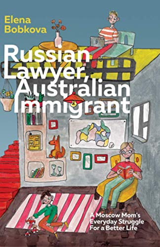 Russian Lawyer Australian Immigrant: A Moscow Mom's Everyday Struggle For A Better Life -  Independently published