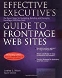 Effective Executive s Guide to FrontPage Web Sites: Seven Steps for Designing, Building, and Maintaining Front Page 2000 Web Sites