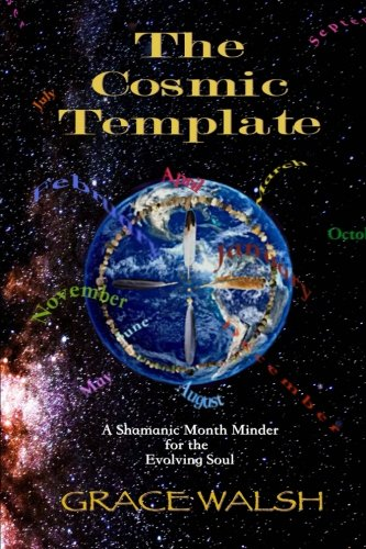 The Cosmic Template: A Shamanic Month Minder for the Evolving Soul