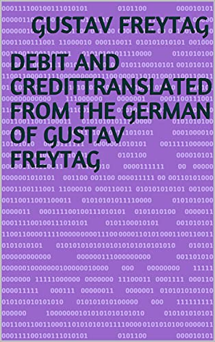 Debit and CreditTranslated from the German of Gustav Freytag (English Edition)