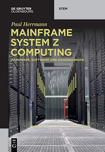Mainframe System z Computing: Hardware, Software und Anwendungen (De Gruyter STEM)