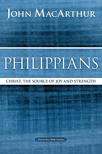 Philippians: Christ, the Source of Joy and Strength (MacArthur Bible Studies)