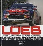 Sébastien Loeb et tous les champions du monde des rallyes