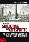Von der Guillotine zur Giftspritze: Die Geschichte der Todesstrafe. Fakten - Fälle - Fehlurteile