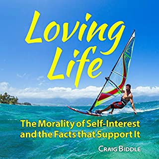 Loving Life: The Morality of Self-Interest and the Facts That Support It cover art