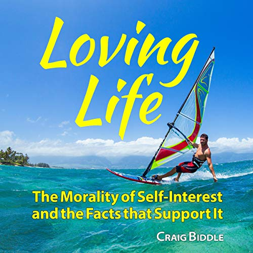 Loving Life: The Morality of Self-Interest and the Facts That Support It audiobook cover art