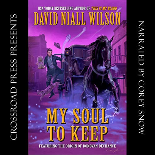 My Soul to Keep: Book III of the DeChance Chronicles Audiobook By David Niall Wilson cover art