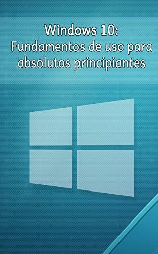 Windows 10: Fundamentos de uso para absolutos principiantes