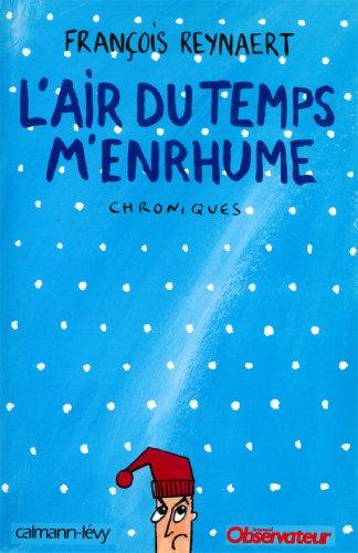L'Air du temps m'enrhume : Chroniques (Documents, Actualités, Société) (French Edition)