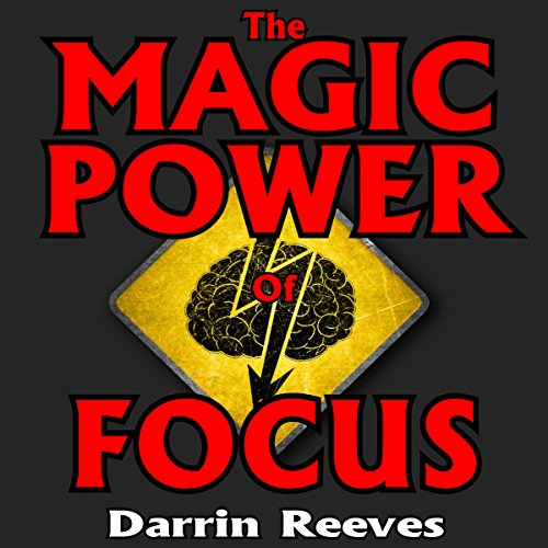 The Magic Power of Focus Audiobook By Darrin Reeves cover art