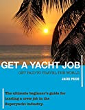 Get A Yacht Job: Get Paid To Travel The World. The ultimate guide for landing a crew job in the Superyacht industry. (English Edition)