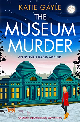 The Museum Murder: An utterly unputdownable cozy mystery (Epiphany Bloom Mysteries Book 2) by [Katie Gayle]