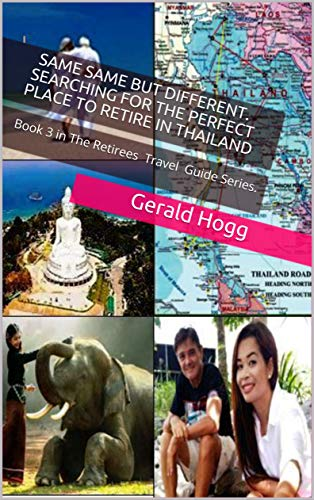 Same Same But Different. Searching for the perfect place to retire in Thailand: Book 3 in The Retirees TravelGuide Series. by [Gerald Hogg]