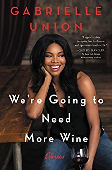 We're Going to Need More Wine: Stories That Are Funny, Complicated, and True by [Gabrielle Union]