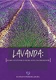 Lavanda: como cultivar o ouro azul da Provence (Portuguese Edition)