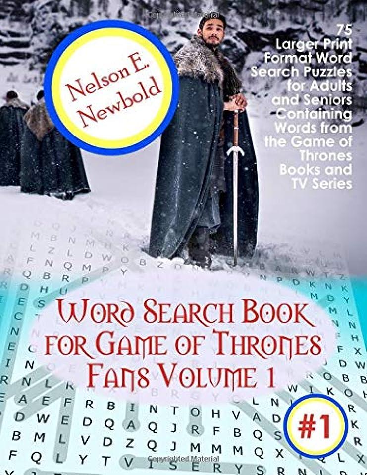 逆説ベーカリールートWord Search Book for Game of Thrones Fans Volume 1: 75 Larger Print Format Word Search Puzzles for Adults and Seniors Containing Words from the Game of Thrones Books and TV Series