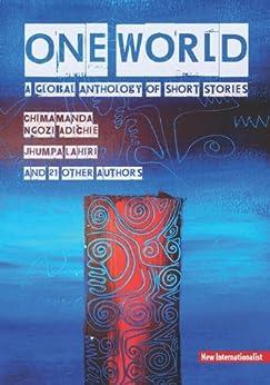 One World: A global anthology of short stories by [Chimamanda Ngozi Adichie, Jhumpa Lahiri]