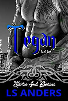 Tegan: Exotic Ink Series (Book Two): Alpha Male Romance by [LS Anders]