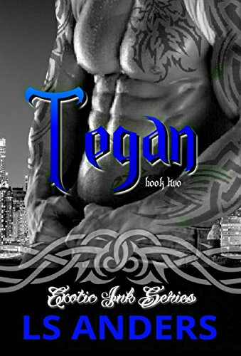 Book: Tegan - Exotic Ink Series (Tattoo Series - Book Two) by LS Anders
