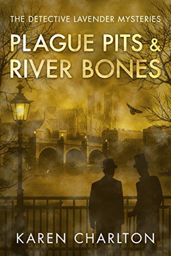 Plague Pits & River Bones (The Detective Lavender Mysteries Book 4) by [Karen Charlton]