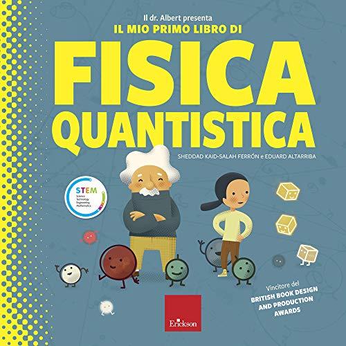 Il dr. Albert presenta il mio primo libro fisica quantica. Ediz. a colori