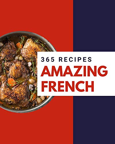 365 Amazing French Recipes: Greatest French Cookbook of All Time (English Edition)