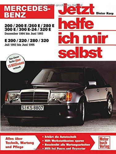 Mercedes-Benz 200-320 E-Klasse (W 124): Dezember 1984 bis Juli 1995: 200/200 E / 230 E / 260 E / 280 E /300 E / 300 E-24 / 320 E Dezember '84 bis Juni ... '93 bis Juni '95 (Jetzt helfe ich mir selbst)