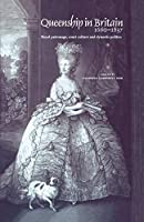 Queenship in Britain 1660-1837: Royal Patronage, Court Culture and Dynastic Politics
