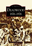 Deadwood: 1876-1976 (SD) (Images of America)
