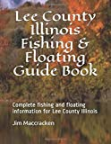 Lee County Illinois Fishing & Floating Guide Book: Complete fishing and floating information for Lee County Illinois (Illinois Fishing & Floating Guide Books)