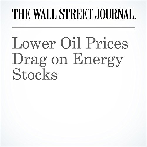 Lower Oil Prices Drag on Energy Stocks cover art