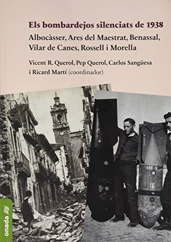 Els Bombardejos Silenciats De 1938: Albocàsser, Ares del Maestrat, Benassal, Vilar de Canes, Rossell i Morella (Biblioteca dels Ports de Morella)