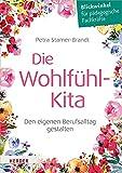 Die Wohlfühl-Kita: Den eigenen Berufsalltag gestalten - Petra Stamer-Brandt