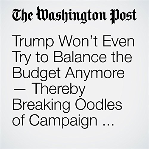 Trump Won't Even Try to Balance the Budget Anymore — Thereby Breaking Oodles of Campaign Promises copertina