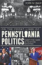 On the Front Lines of Pennsylvania Politics: Twenty-five Years of Keystone Reporting