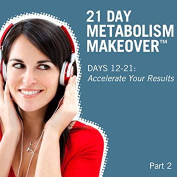 21 Day Metabolism Makeover - Pt. 2 (Days 12-21: Accelerate Your Results)