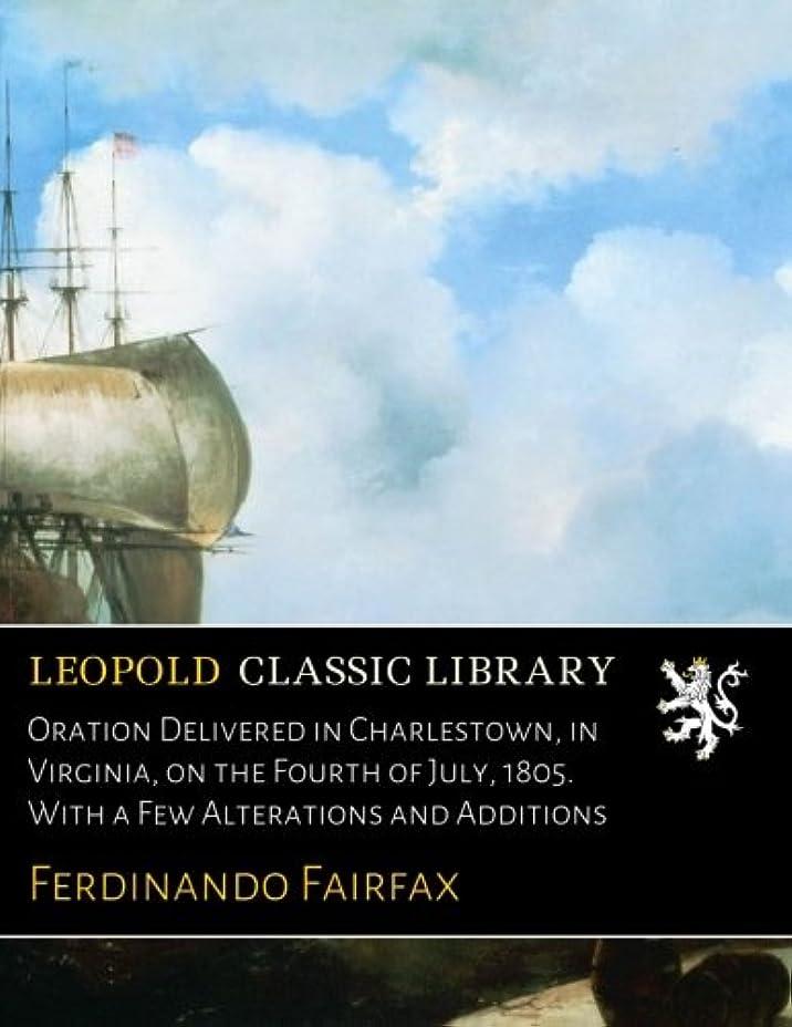 乱暴なファンタジー革命Oration Delivered in Charlestown, in Virginia, on the Fourth of July, 1805. With a Few Alterations and Additions