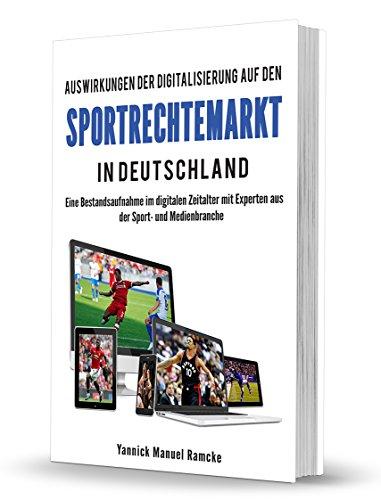 Auswirkungen der Digitalisierung auf den Sportrechtemarkt in Deutschland: Eine Bestandsaufnahme im digitalen Zeitalter mit Experten aus der Sport- und Medienbranche