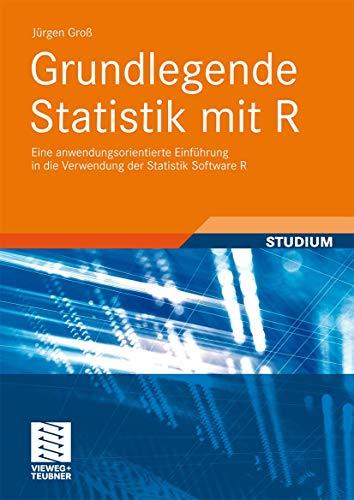 Grundlegende Statistik Mit R: Eine Anwendungsorientierte Einführung in Die Verwendung der Statistik Software R (German Edition)