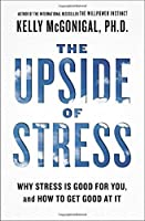 The Upside of Stress: Why Stress Is Good for You, and How to Get Good at It by Kelly McGonigal(2016-05-10)