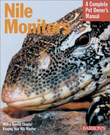 Nile Monitors: Everything About History, Care, Nutrition, Handling, and Behavior (Complete Pet Owner's Manual)