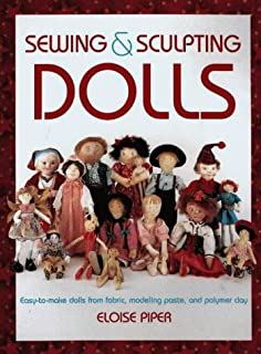 Sewing & Sculpting Dolls: Easy-To-Make Dolls from Fabric, Modeling Paste, and Polymer Clay
