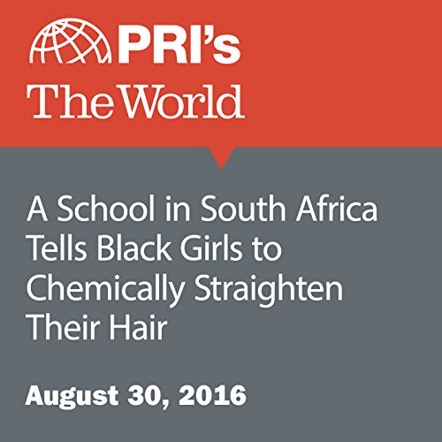 A School in South Africa Tells Black Girls to Chemically Straighten Their Hair audiobook cover art