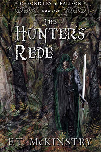 The Hunter's Rede (Chronicles of Ealiron Book 1) by [F.T. McKinstry, Leslie Karen Lutz]