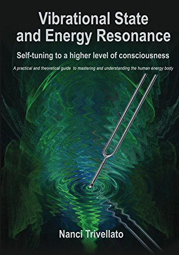 Vibrational State and Energy Resonance: Self-tuning to a higher level of consciousness (English Edition)