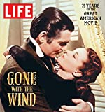LIFE Gone with the Wind: The Great American Movie 75 Years Later - The Editors of LIFE